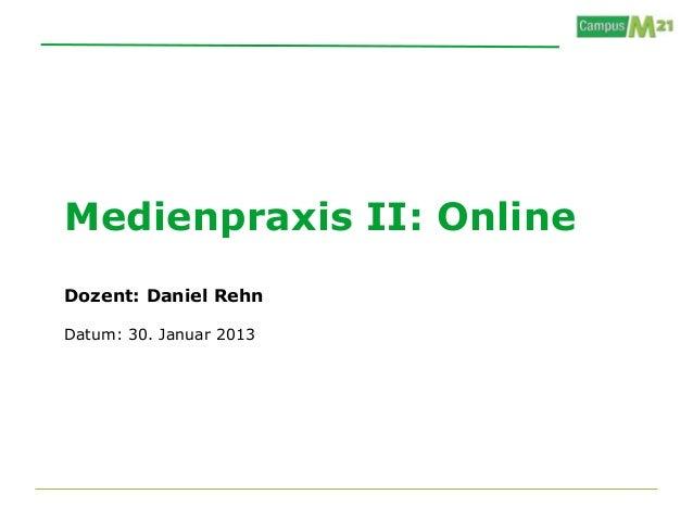 Medienpraxis II: OnlineDozent: Daniel RehnDatum: 30. Januar 2013