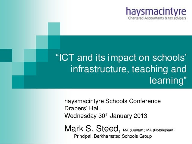 """ICT and its impact on schools'   infrastructure, teaching and                       learning""  haysmacintyre Schools Conf..."