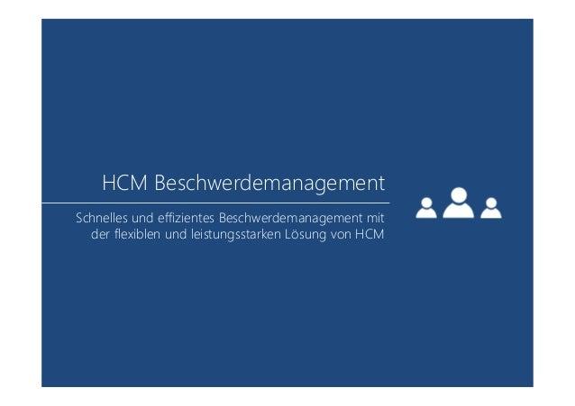 HCM Beschwerdemanagement Schnelles und effizientes Beschwerdemanagement mit der flexiblen und leistungsstarken Lösung von ...