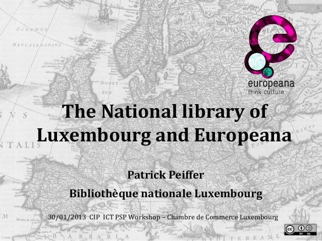 The National library ofLuxembourg and Europeana                       Patrick Peiffer      Bibliothèque nationale Luxembou...