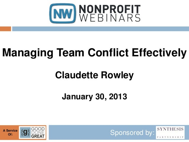 Managing Team Conflict Effectively            Claudette Rowley             January 30, 2013A Service   Of:                ...
