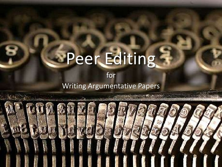 Peer Editing<br />for<br />Writing Argumentative Papers<br />