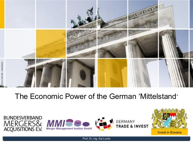 The Economic Power of the German 'Mittelstand '  Invest in Bavaria Prof. Dr.-Ing. Kai Lucks