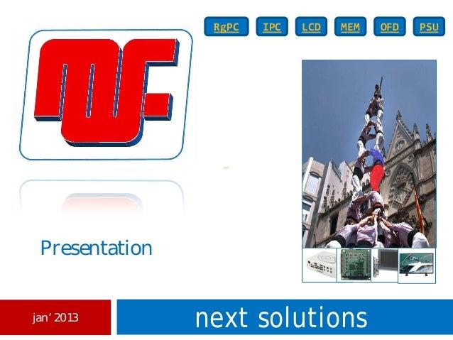 RgPC   IPC   LCD   MEM   OFD   PSU Presentationjan' 2013                next solutions