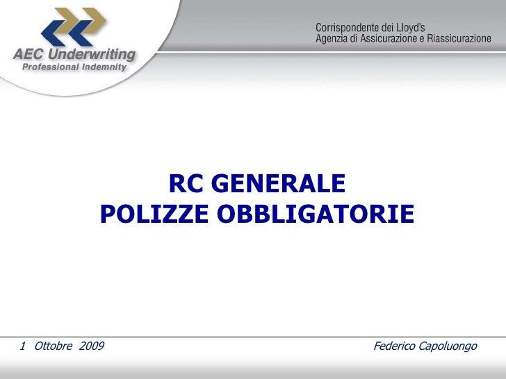 RC GENERALE              POLIZZE OBBLIGATORIE     1 Ottobre 2009                Federico Capoluongo
