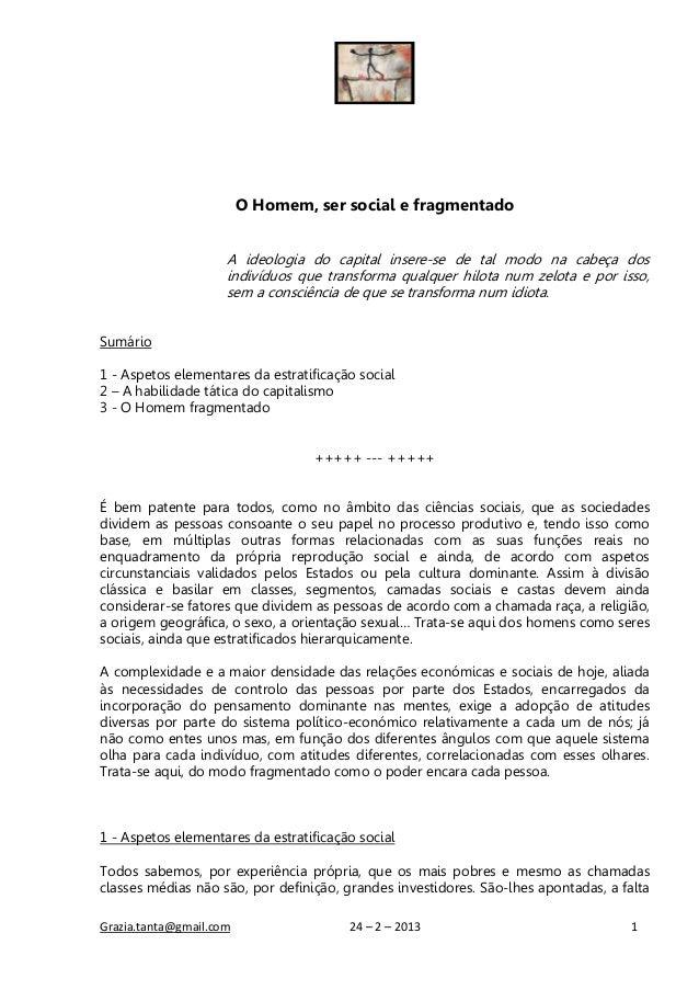 O Homem, ser social e fragmentado                     A ideologia do capital insere-se de tal modo na cabeça dos          ...