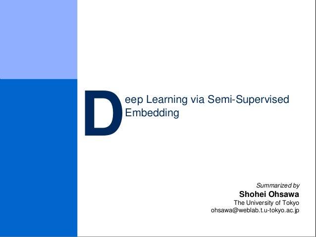 eep Learning via Semi-Supervised Embedding Summarized by Shohei Ohsawa The University of Tokyo ohsawa@weblab.t.u-tokyo.ac....