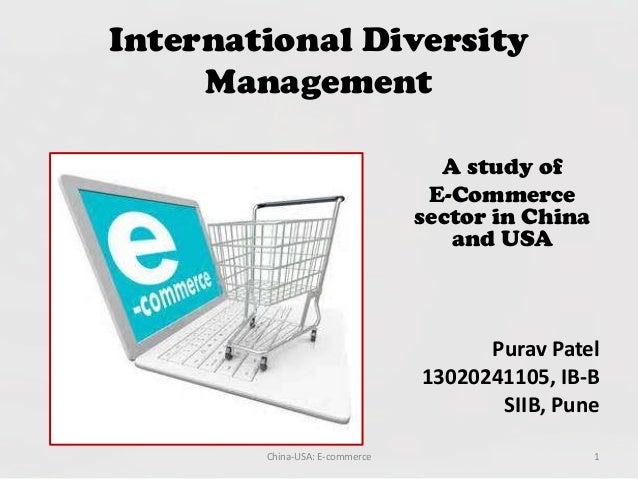 International Diversity Management A study of E-Commerce sector in China and USA Purav Patel 13020241105, IB-B SIIB, Pune ...