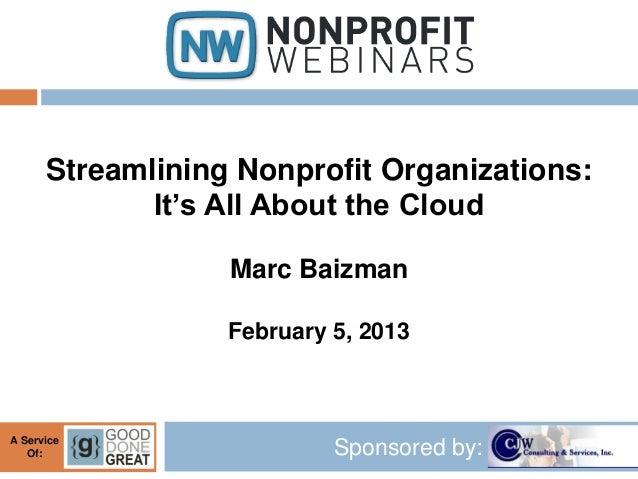Streamlining Nonprofit Organizations:             It's All About the Cloud                  Marc Baizman                  ...