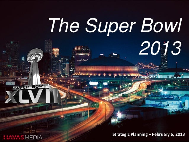 The Super Bowl          2013      Strategic Planning – February 6, 2013