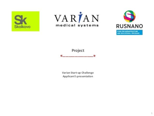 Project«…………………………»Varian Start-up ChallengeApplicant's presentation                            1