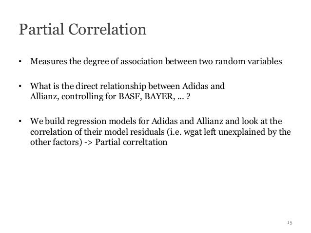 Partial Correlation• Measures the degree of association between two random variables• What is the direct relationship betw...