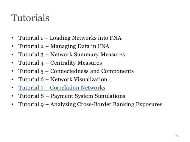 Tutorials•   Tutorial 1 – Loading Networks into FNA•   Tutorial 2 – Managing Data in FNA•   Tutorial 3 – Network Summary M...