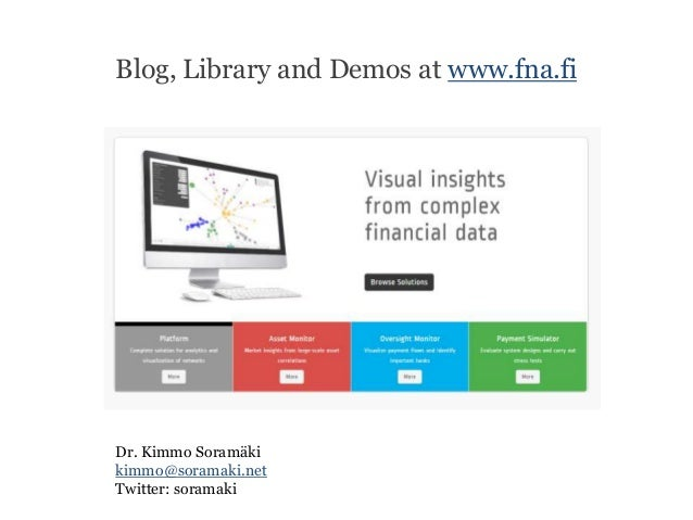 Blog, Library and Demos at www.fna.fiDr. Kimmo Soramäkikimmo@soramaki.netTwitter: soramaki