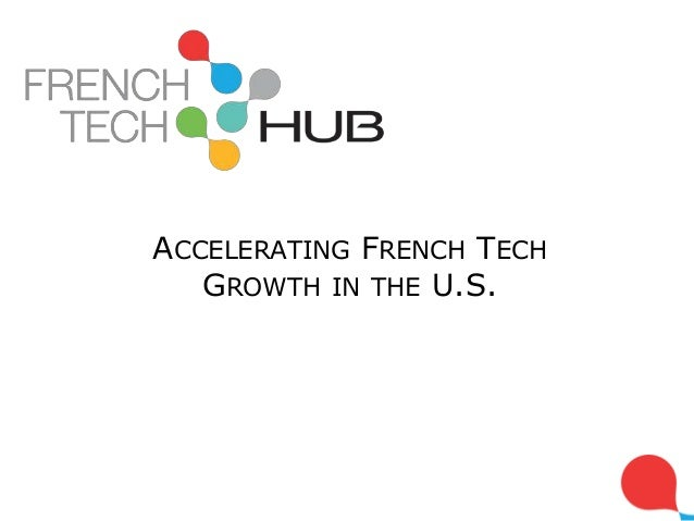 ACCELERATING FRENCH TECH GROWTH IN THE U.S.