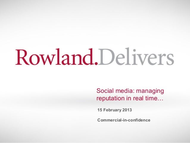 Social media: managingreputation in real time…15 February 2013Commercial-in-confidence