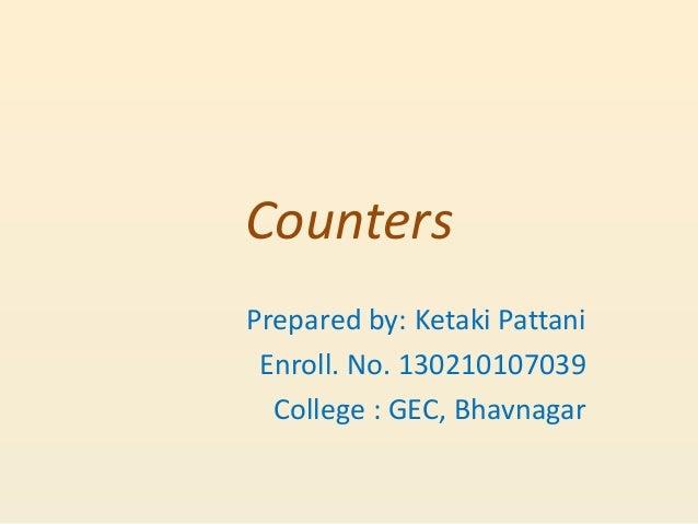 Prepared by: Ketaki Pattani Enroll. No. 130210107039 College : GEC, Bhavnagar Counters