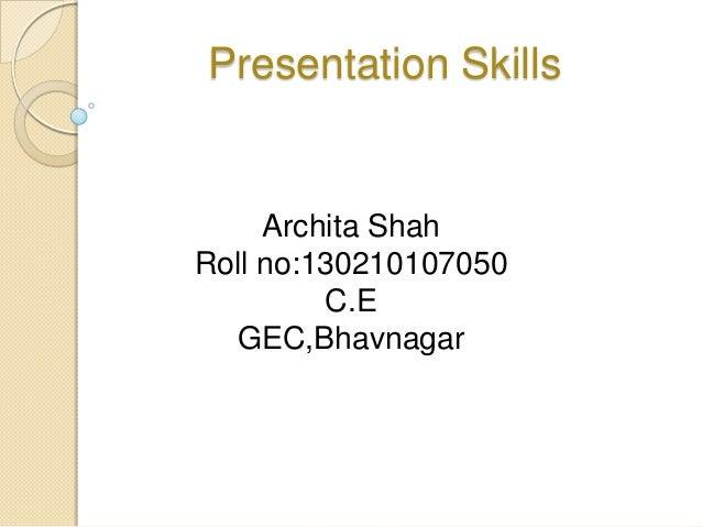 Presentation Skills Archita Shah Roll no:130210107050 C.E GEC,Bhavnagar
