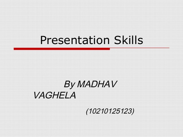 Presentation Skills By MADHAV VAGHELA (10210125123)