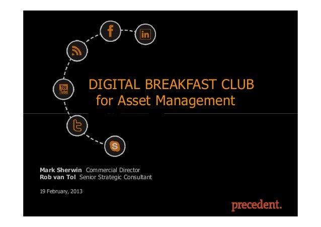 DIGITAL BREAKFAST CLUB                      for Asset Management Mark Sherwin Commercial Director Rob van Tol Senior Strat...
