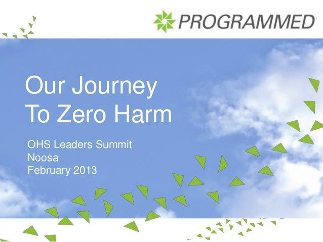 Our JourneyTo Zero HarmOHS Leaders SummitNoosaFebruary 2013