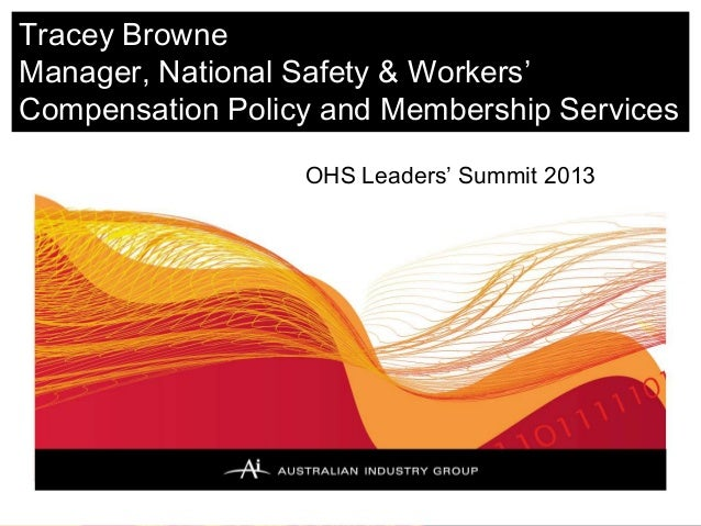 Tracey BrowneManager, National Safety & Workers'Compensation Policy and Membership Services                  OHS Leaders' ...