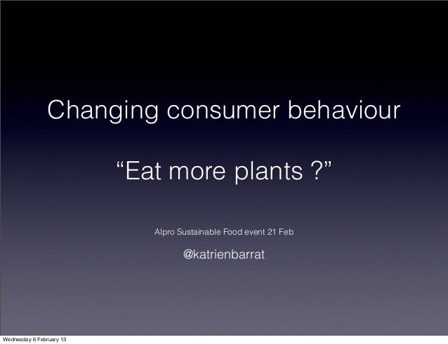 """Changing consumer behaviour                          """"Eat more plants ?""""                             Alpro Sustainable Foo..."""