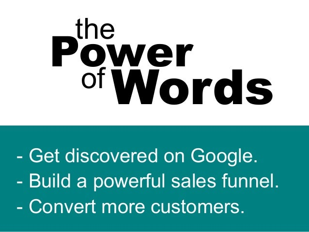 the Power of Words - Get discovered on Google. - Build a powerful sales funnel. - Convert more customers.