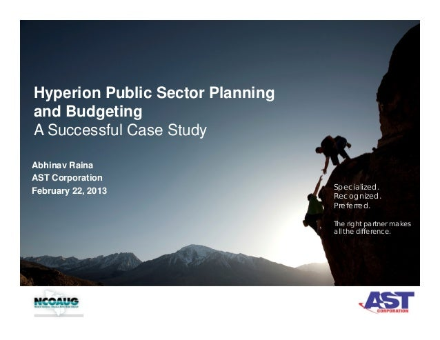 Hyperion Public Sector Planning and Budgeting A Successful Case Study Abhinav Raina AST Corporation February 22, 2013  Spe...