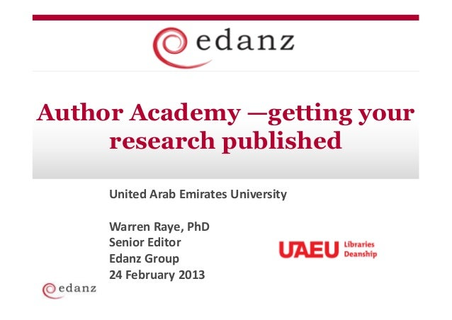 Author Academy —getting your     research published     United Arab Emirates University     Warren Raye, PhD     Senior Ed...