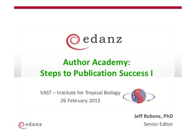 Author Academy:Steps to Publication Success IVAST – Institute for Tropical Biology         26 February 2013               ...