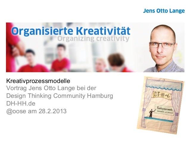 KreativprozessmodelleVortrag Jens Otto Lange bei derDesign Thinking Community HamburgDH-HH.de@oose am 28.2.2013