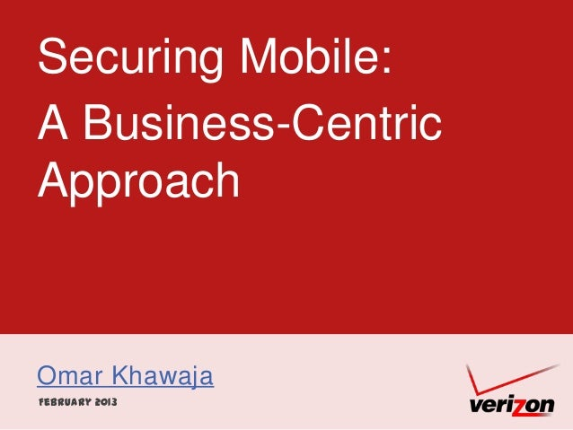 Securing Mobile:A Business-CentricApproachOmar KhawajaFebruary 2013