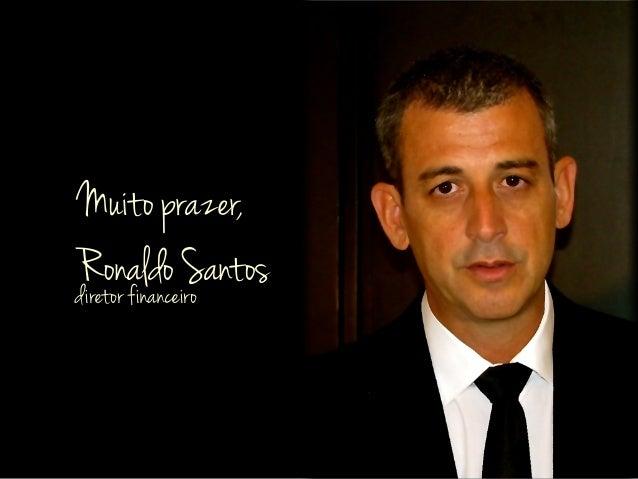 Muito prazer,Ronaldo Santosdiretor financeiro
