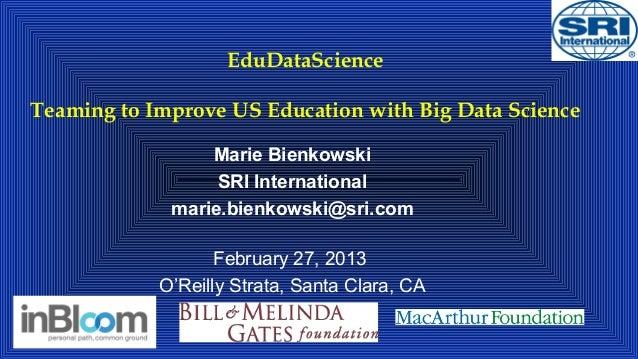EduDataScienceTeaming to Improve US Education with Big Data Science                 Marie Bienkowski                  SRI ...