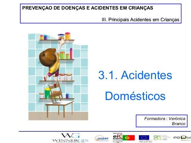 PREVENÇAO DE DOENÇAS E ACIDENTES EM CRIANÇAS III. Principais Acidentes em Crianças  3.1. Acidentes Domésticos Formadora : ...