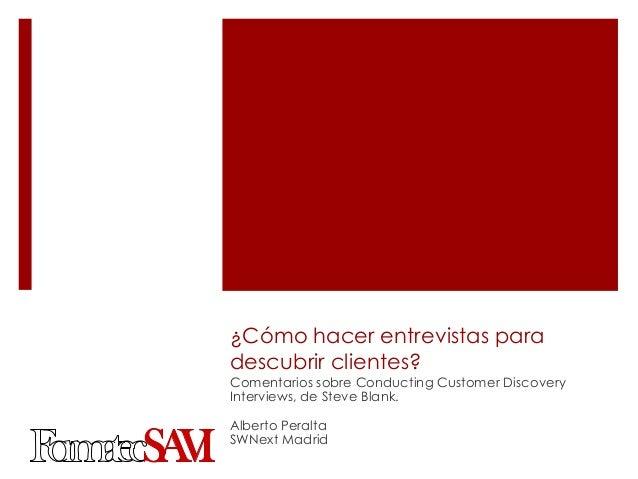 ¿Cómo hacer entrevistas paradescubrir clientes?Comentarios sobre Conducting Customer DiscoveryInterviews, de Steve Blank.A...
