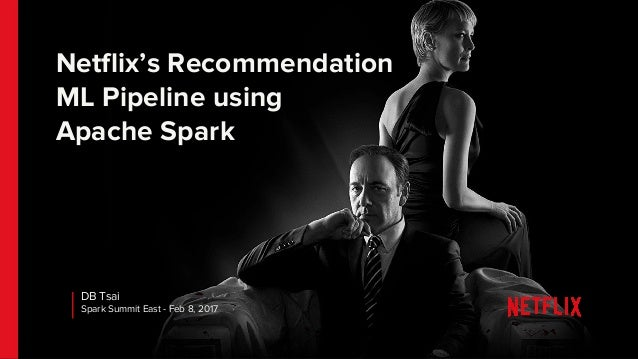 Netflix's Recommendation ML Pipeline using Apache Spark DB Tsai Spark Summit East - Feb 8, 2017
