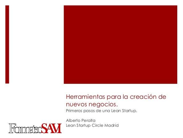 Herramientas para la creación denuevos negocios.Primeros pasos de una Lean Startup.Alberto PeraltaLean Startup Circle Madrid