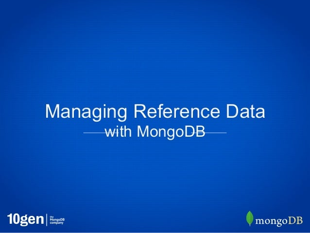 Managing Reference Data      with MongoDB