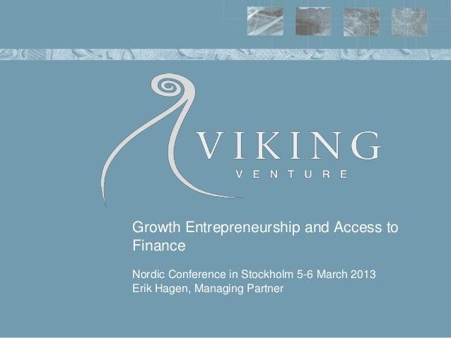 Growth Entrepreneurship and Access toFinanceNordic Conference in Stockholm 5-6 March 2013Erik Hagen, Managing Partner