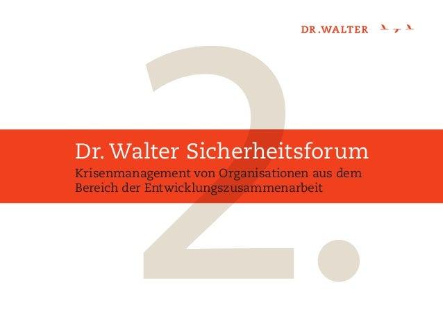 Dr. Walter SicherheitsforumKrisenmanagement von Organisationen aus demBereich der Entwicklungszusammenarbeit