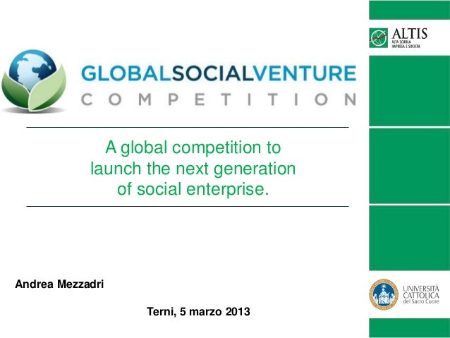 A global competition to            launch the next generation               of social enterprise.Andrea Mezzadri          ...