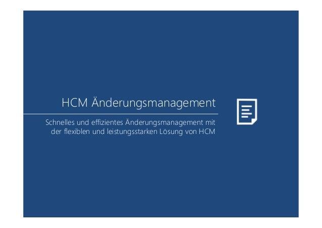HCM Änderungsmanagement Schnelles und effizientes Änderungsmanagement mit der flexiblen und leistungsstarken Lösung von HCM