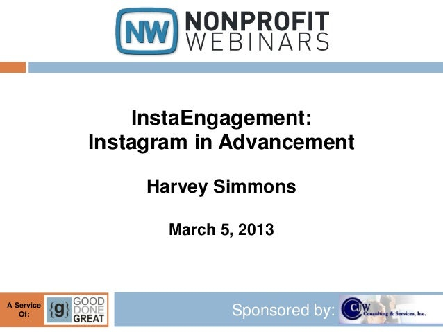 InstaEngagement:            Instagram in Advancement                 Harvey Simmons                   March 5, 2013A Servi...