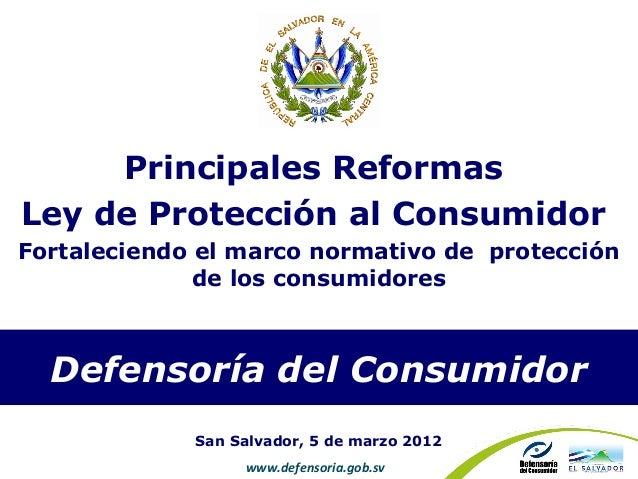 Principales ReformasLey de Protección al ConsumidorFortaleciendo el marco normativo de protección              de los cons...