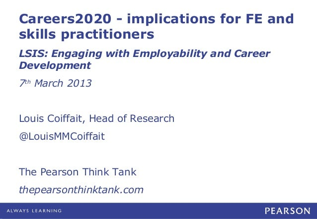 Careers2020 - implications for FE andskills practitionersLSIS: Engaging with Employability and CareerDevelopment7th March ...