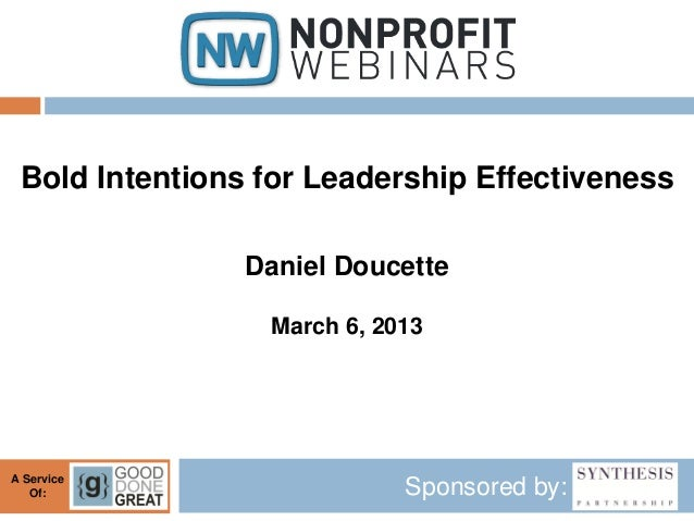 Bold Intentions for Leadership Effectiveness                Daniel Doucette                 March 6, 2013A Service   Of:  ...