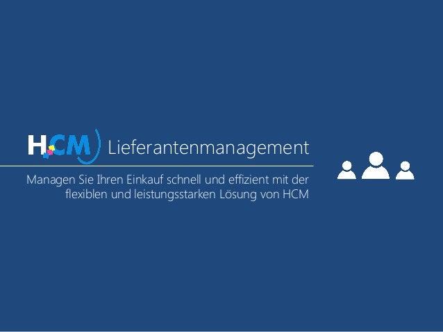 Lieferantenmanagement Managen Sie Ihren Einkauf schnell und effizient mit der flexiblen und leistungsstarken Lösung von HCM