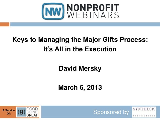 Keys to Managing the Major Gifts Process:                It's All in the Execution                     David Mersky       ...
